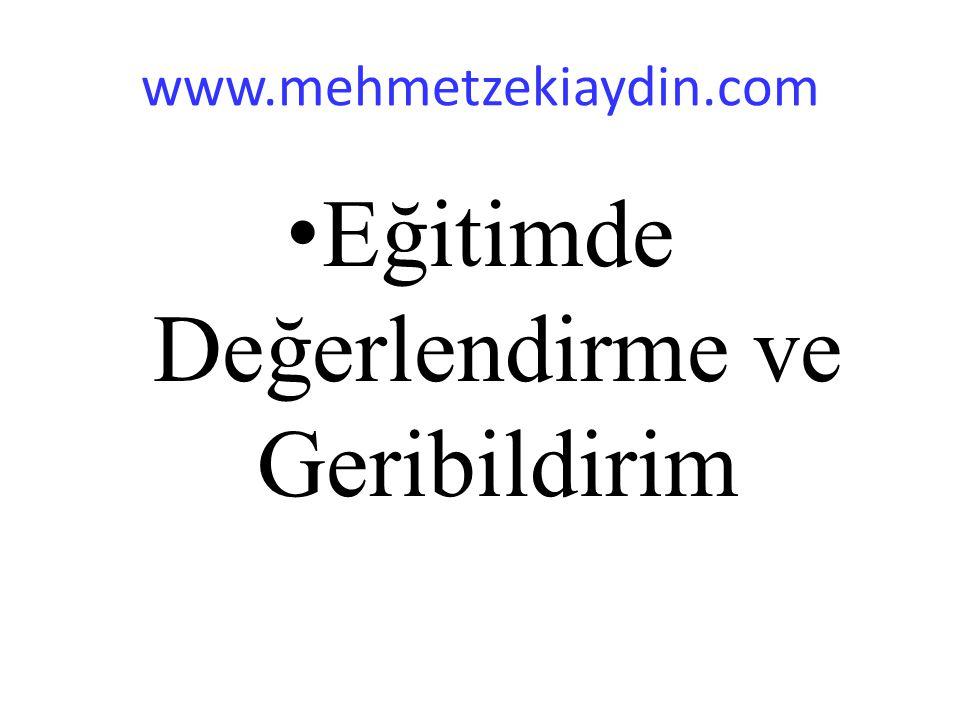 www.mehmetzekiaydin.com Eğitimde Değerlendirme ve Geribildirim