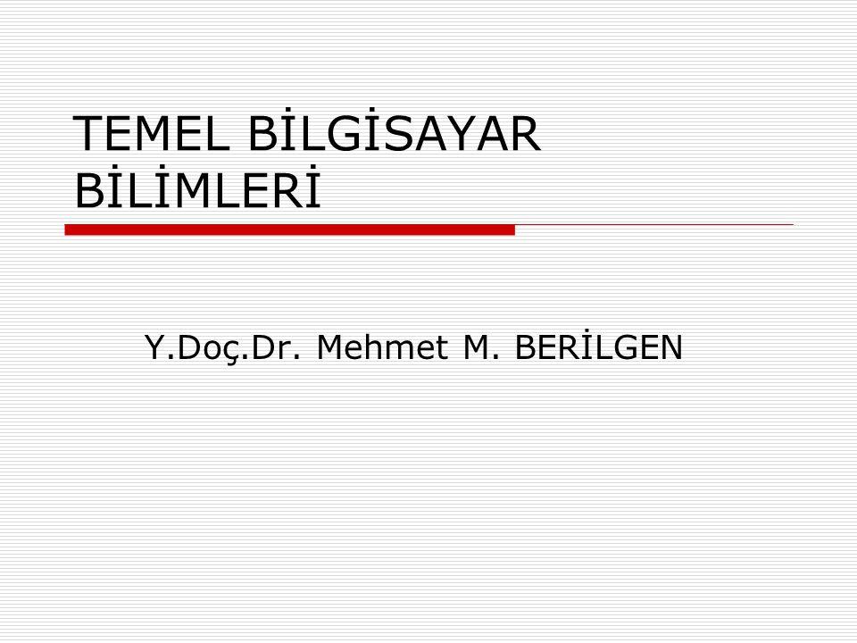 TEMEL BİLGİSAYAR BİLİMLERİ Y.Doç.Dr. Mehmet M. BERİLGEN