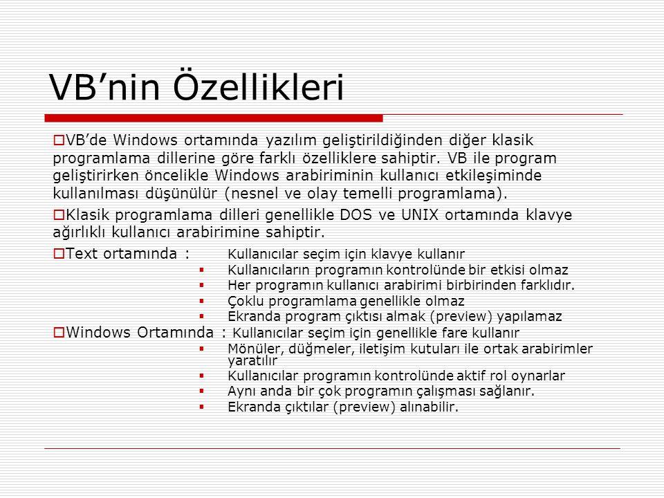 VB'nin Özellikleri  VB'de Windows ortamında yazılım geliştirildiğinden diğer klasik programlama dillerine göre farklı özelliklere sahiptir.