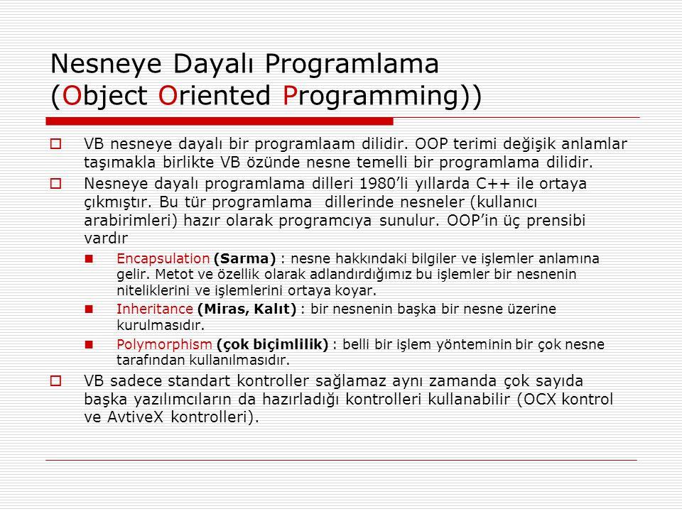 Nesneye Dayalı Programlama (Object Oriented Programming))  VB nesneye dayalı bir programlaam dilidir. OOP terimi değişik anlamlar taşımakla birlikte