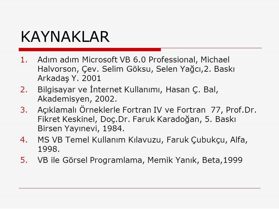 KAYNAKLAR 1.Adım adım Microsoft VB 6.0 Professional, Michael Halvorson, Çev. Selim Göksu, Selen Yağcı,2. Baskı Arkadaş Y. 2001 2.Bilgisayar ve İnterne