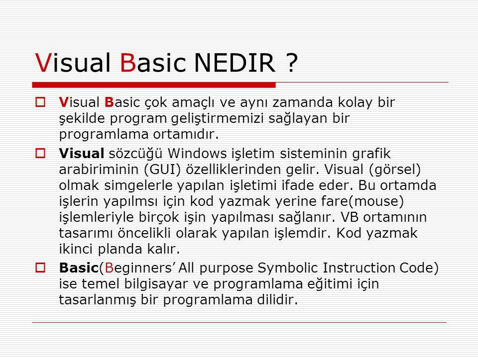 Visual Basic NEDIR ?  Visual Basic çok amaçlı ve aynı zamanda kolay bir şekilde program geliştirmemizi sağlayan bir programlama ortamıdır.  Visual s