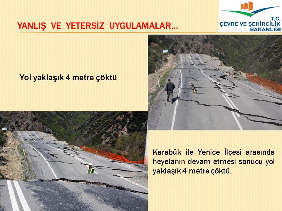 Yol yaklaşık 4 metre çöktü Karabük ile Yenice İlçesi arasında heyelanın devam etmesi sonucu yol yaklaşık 4 metre çöktü. YANLIŞ VE YETERSİZ UYGULAMALAR