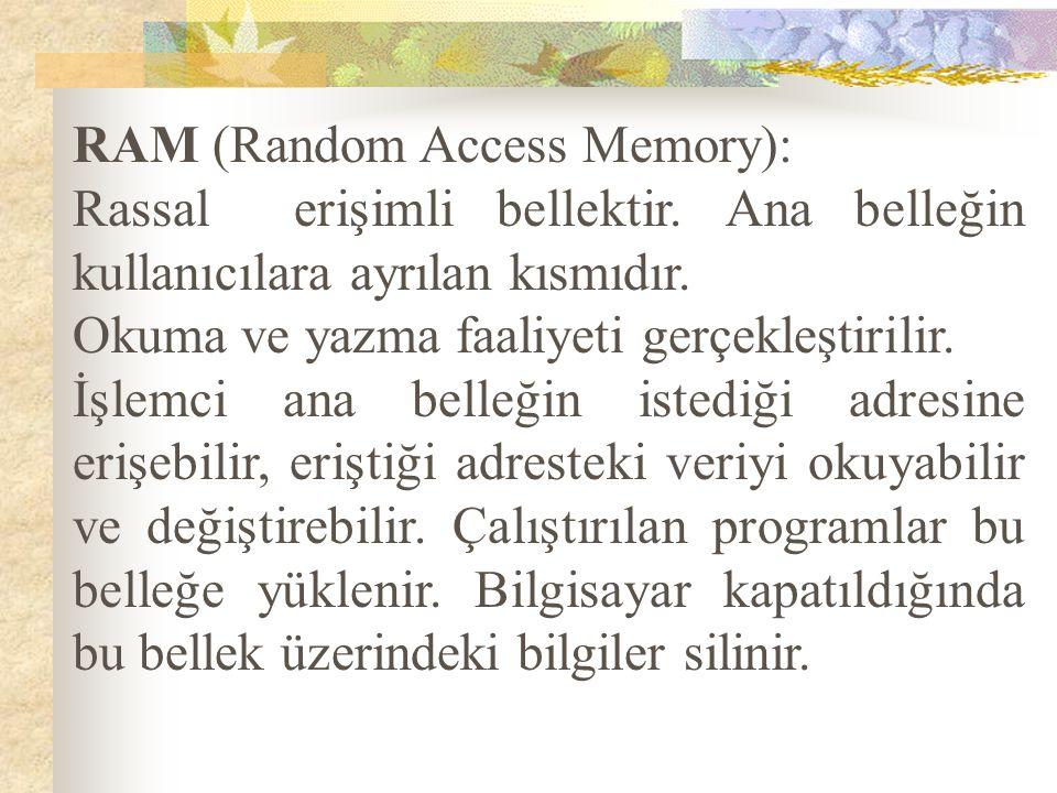 ROM (Read Only Memory): Salt okunur bellektir.