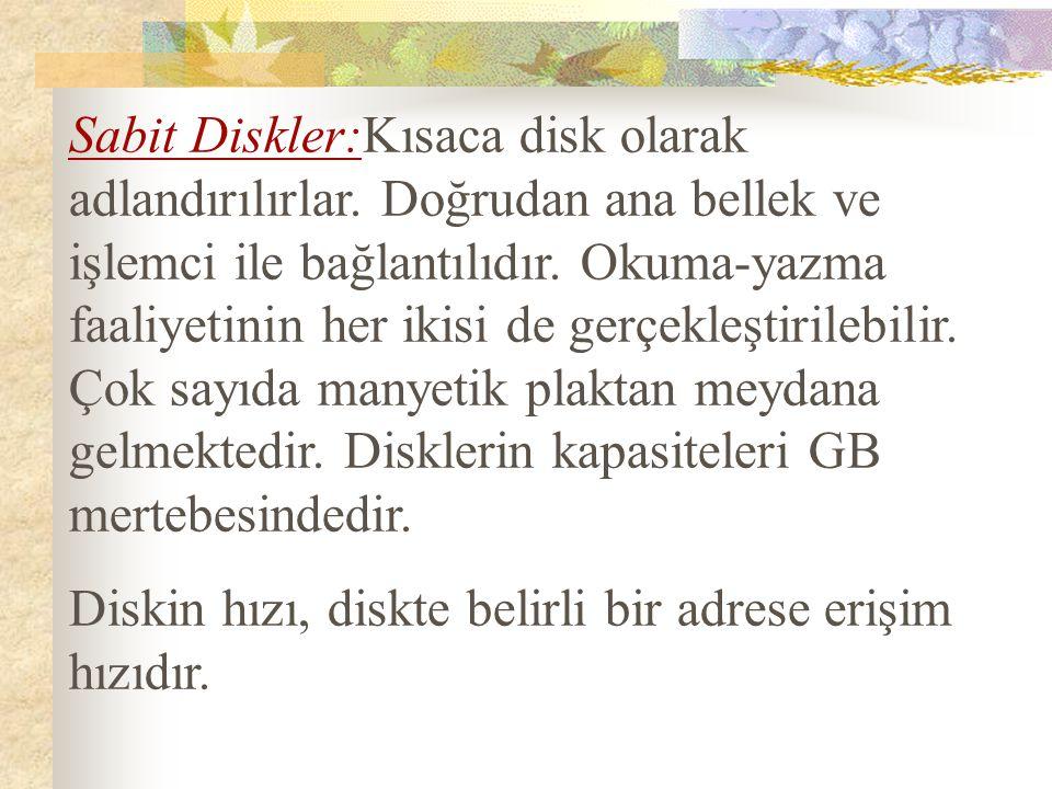 Disketler:Kapasitesi çok düşük, taşınabilir bellek birimidir.