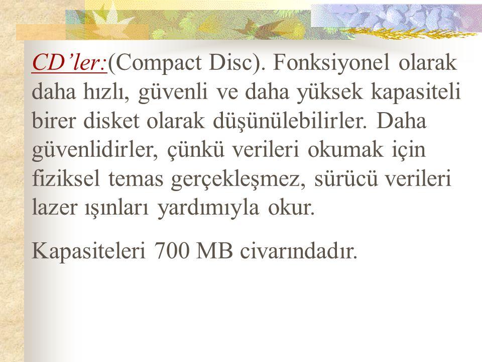 DVD'ler:(Digital Video Disc) CD'lerin 20 katı kadar veri depolayabilirler.