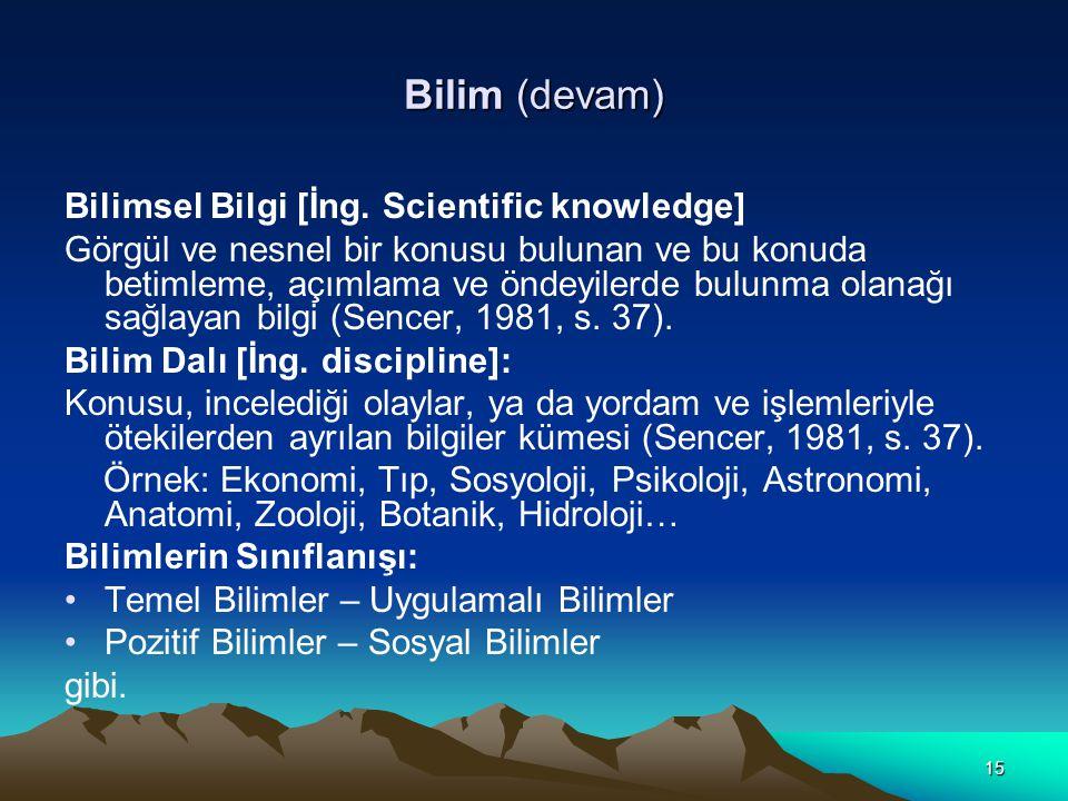 15 Bilim (devam) Bilimsel Bilgi [İng. Scientific knowledge] Görgül ve nesnel bir konusu bulunan ve bu konuda betimleme, açımlama ve öndeyilerde bulunm