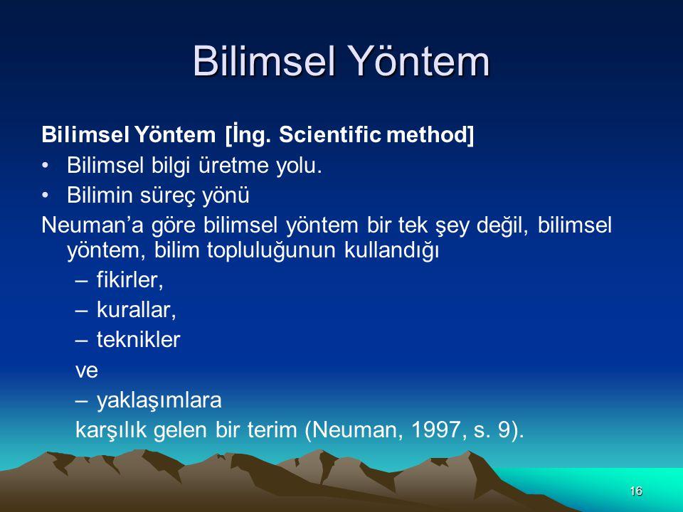 16 Bilimsel Yöntem Bilimsel Yöntem [İng. Scientific method] Bilimsel bilgi üretme yolu. Bilimin süreç yönü Neuman'a göre bilimsel yöntem bir tek şey d