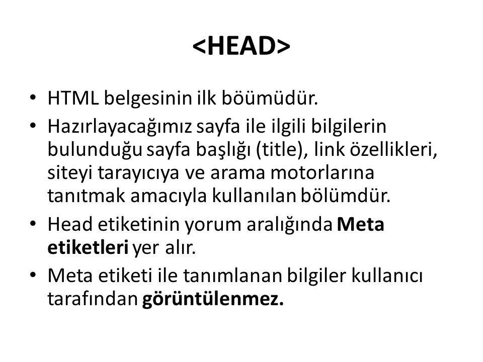HTML belgesinin ilk böümüdür. Hazırlayacağımız sayfa ile ilgili bilgilerin bulunduğu sayfa başlığı (title), link özellikleri, siteyi tarayıcıya ve ara