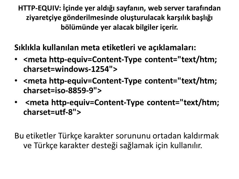HTTP-EQUIV: İçinde yer aldığı sayfanın, web server tarafından ziyaretçiye gönderilmesinde oluşturulacak karşılık başlığı bölümünde yer alacak bilgiler