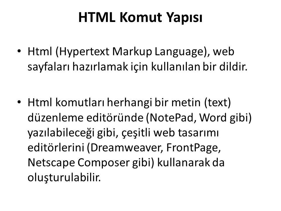 HTML Komut Yapısı Html (Hypertext Markup Language), web sayfaları hazırlamak için kullanılan bir dildir. Html komutları herhangi bir metin (text) düze