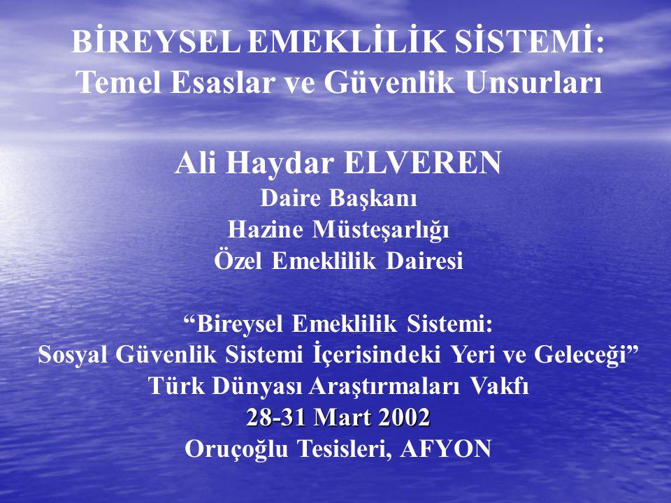 """BİREYSEL EMEKLİLİK SİSTEMİ: Temel Esaslar ve Güvenlik Unsurları Ali Haydar ELVEREN Daire Başkanı Hazine Müsteşarlığı Özel Emeklilik Dairesi """"Bireysel"""