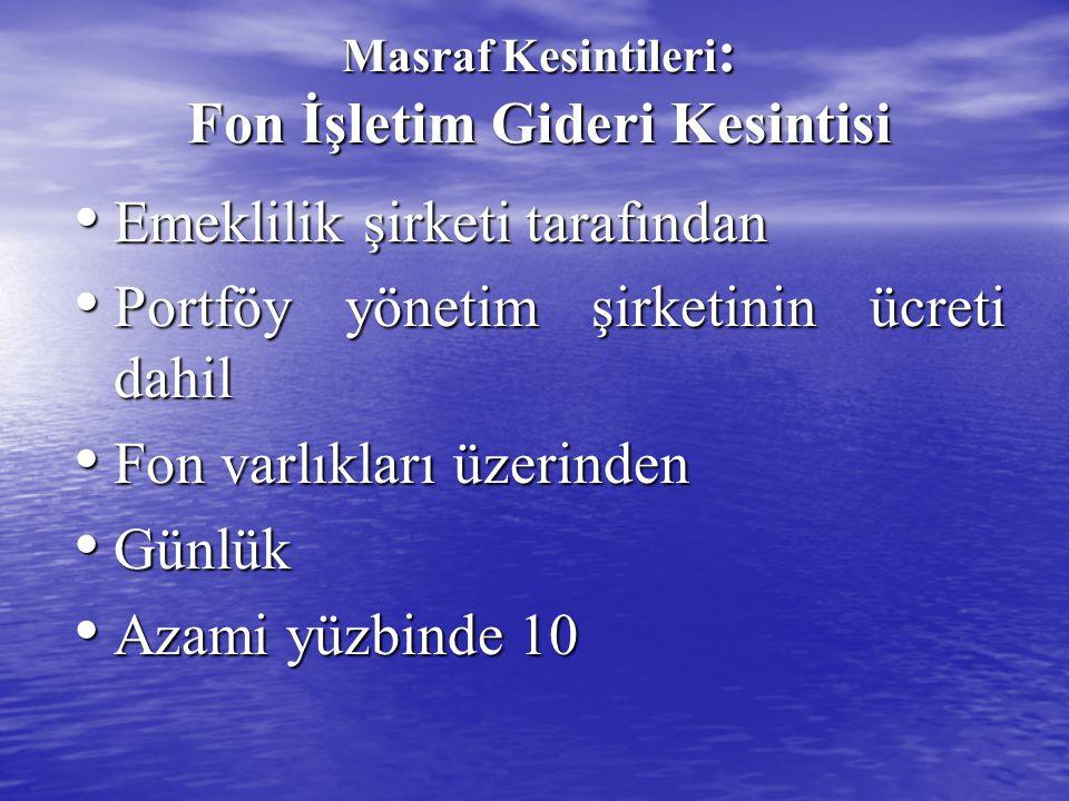 Masraf Kesintileri : Fon İşletim Gideri Kesintisi Emeklilik şirketi tarafından Emeklilik şirketi tarafından Portföy yönetim şirketinin ücreti dahil Po