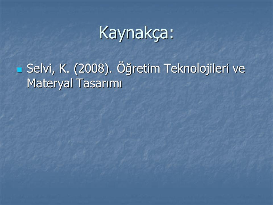 Kaynakça: Selvi, K. (2008). Öğretim Teknolojileri ve Materyal Tasarımı Selvi, K. (2008). Öğretim Teknolojileri ve Materyal Tasarımı