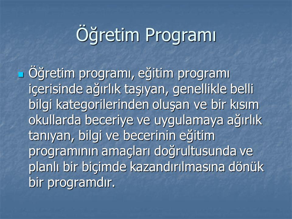 Öğretim Programı Öğretim programı, eğitim programı içerisinde ağırlık taşıyan, genellikle belli bilgi kategorilerinden oluşan ve bir kısım okullarda b