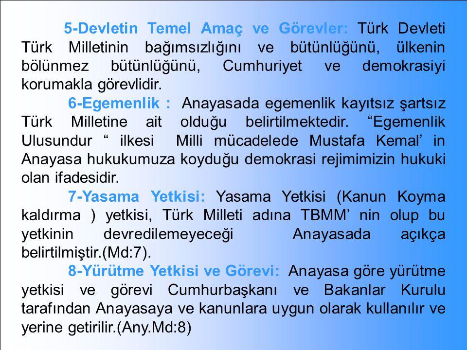 3-Devletin Bütünlüğü, Resmi Dili, Bayrağı, Milli Marşı ve Başkenti : Anayasaya göre Türk devleti, ülkesi ve milletiyle bölünmez bir bütündür. (Anayasa