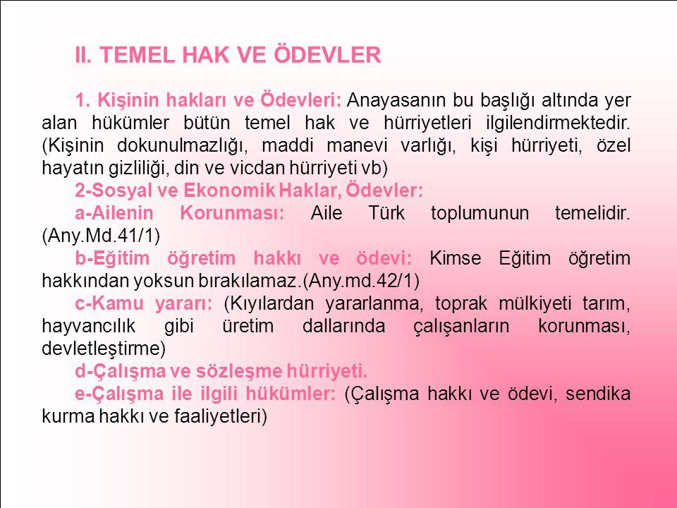 9-Yargı Yetkisi: Anayasaya göre yargı yetkisi Türk Milleti adına, bağımsız mahkemelerce kullanılır. (Any.Md.9) 10-Kanun önünde Eşitlik: Anayasaya göre