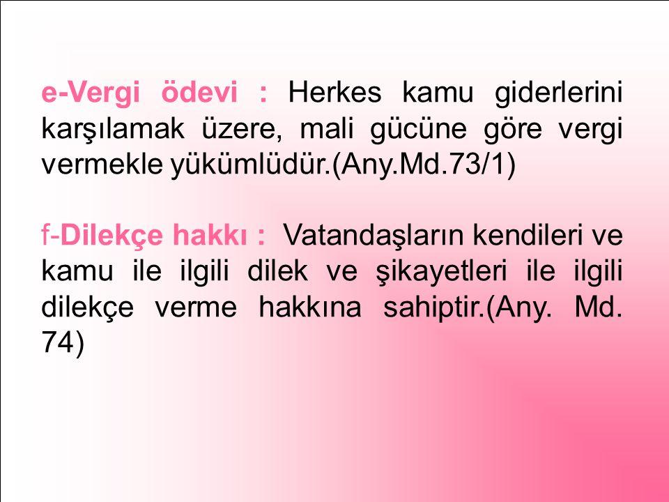 3-Siyasi haklar ve ödevler: a-Türk vatandaşlığı: Türk devletine vatandaşlık bağı ile bağlı olan herkes Türk'tür (Any.Md.66), b-Seçme seçilme ve siyasi