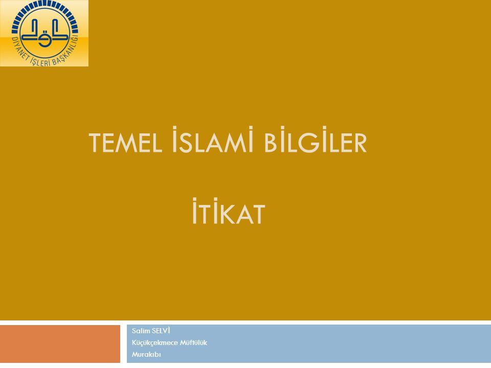 TEMEL İ SLAM İ B İ LG İ LER İ T İ KAT Salim SELV İ Küçükçekmece Müftülük Murakıbı