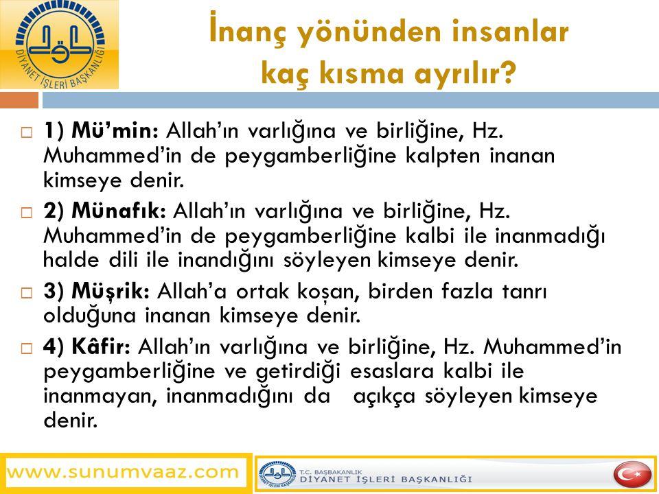 İ nanç yönünden insanlar kaç kısma ayrılır?  1) Mü'min: Allah'ın varlı ğ ına ve birli ğ ine, Hz. Muhammed'in de peygamberli ğ ine kalpten inanan kims