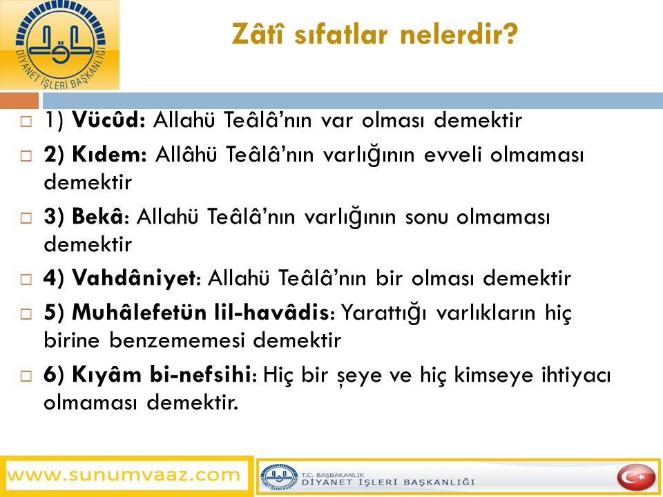 Zâtî sıfatlar nelerdir?  1) Vücûd: Allahü Teâlâ'nın var olması demektir  2) Kıdem: Allâhü Teâlâ'nın varlı ğ ının evveli olmaması demektir  3) Bekâ: