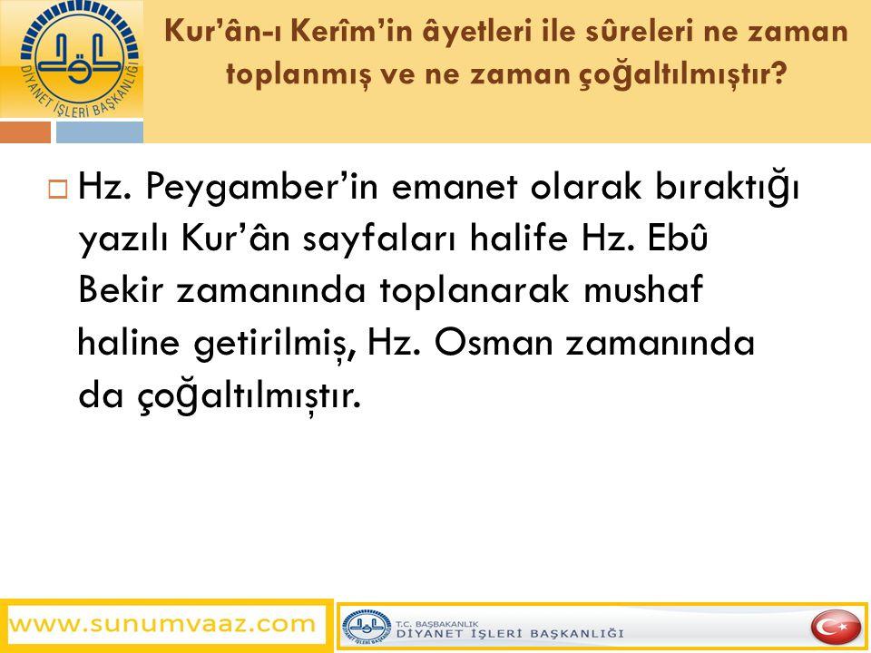 Kur'ân-ı Kerîm'in âyetleri ile sûreleri ne zaman toplanmış ve ne zaman ço ğ altılmıştır?  Hz. Peygamber'in emanet olarak bıraktı ğ ı yazılı Kur'ân sa