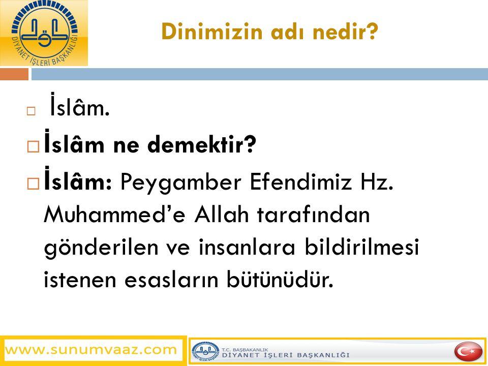 Dinimizin adı nedir?  İ slâm.  İ slâm ne demektir?  İ slâm: Peygamber Efendimiz Hz. Muhammed'e Allah tarafından gönderilen ve insanlara bildirilmes