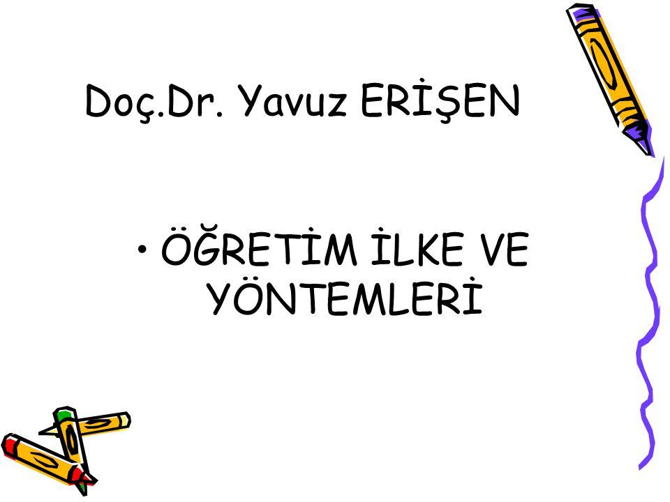 Doç.Dr. Yavuz ERİŞEN ÖĞRETİM İLKE VE YÖNTEMLERİ
