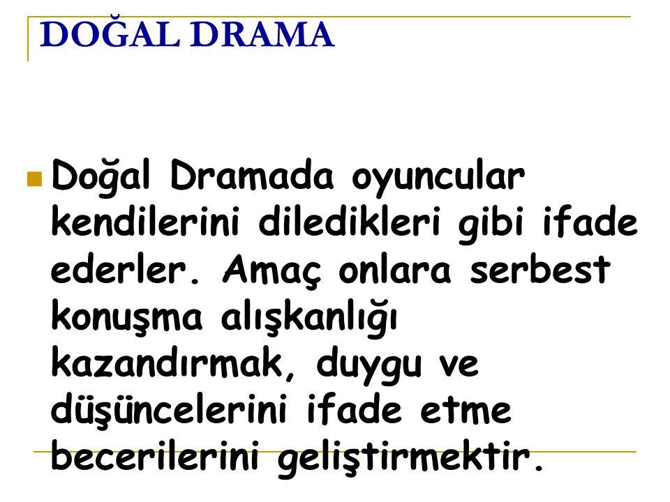 DRAMA Dramanın iki türü vardır: Doğal Drama Biçimsel Drama