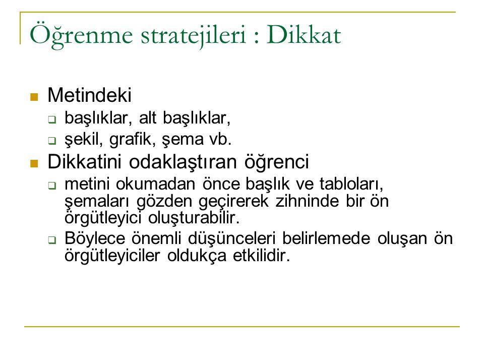 Öğrenme stratejileri : Dikkat Dikkati yöneltmede kullanılan stratejilerdir.