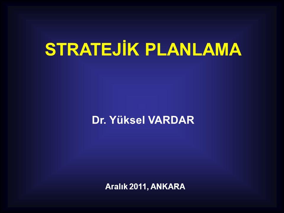 STRATEJİK PLANLAMA Dr. Yüksel VARDAR Aralık 2011, ANKARA