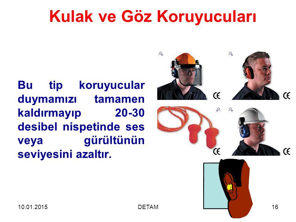 10.01.2015DETAM16 Kulak ve Göz Koruyucuları Bu tip koruyucular duymamızı tamamen kaldırmayıp 20-30 desibel nispetinde ses veya gürültünün seviyesini a