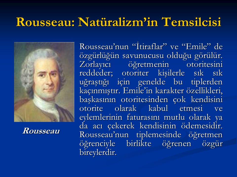 """Rousseau: Natüralizm'in Temsilcisi Rousseau'nun """"İtiraflar"""" ve """"Emile"""" de özgürlüğün savunucusu olduğu görülür. Zorlayıcı öğretmenin otoritesini redde"""