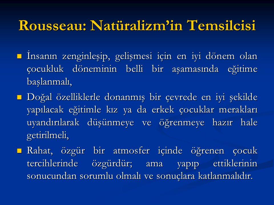 Rousseau: Natüralizm'in Temsilcisi İnsanın zenginleşip, gelişmesi için en iyi dönem olan çocukluk döneminin belli bir aşamasında eğitime başlanmalı, İ