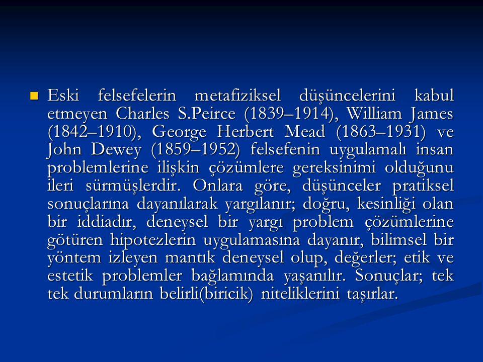 Eski felsefelerin metafiziksel düşüncelerini kabul etmeyen Charles S.Peirce (1839–1914), William James (1842–1910), George Herbert Mead (1863–1931) ve