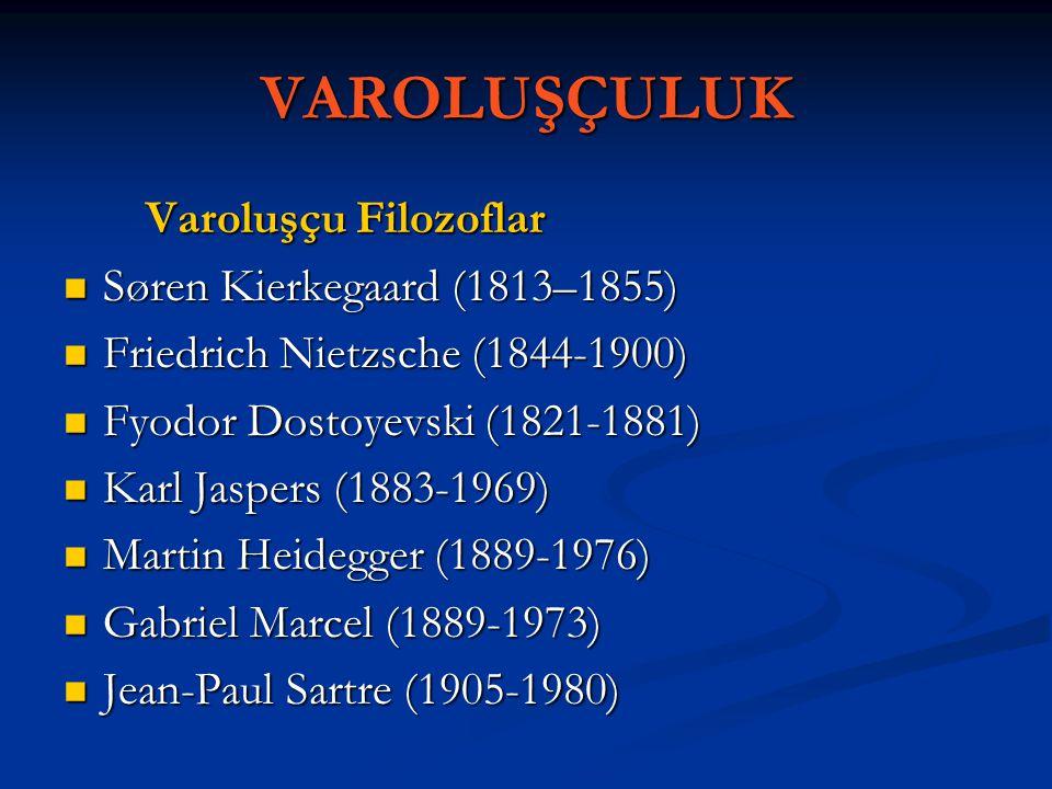 VAROLUŞÇULUK Varoluşçu Filozoflar Varoluşçu Filozoflar Søren Kierkegaard (1813–1855) Søren Kierkegaard (1813–1855) Friedrich Nietzsche (1844-1900) Fri