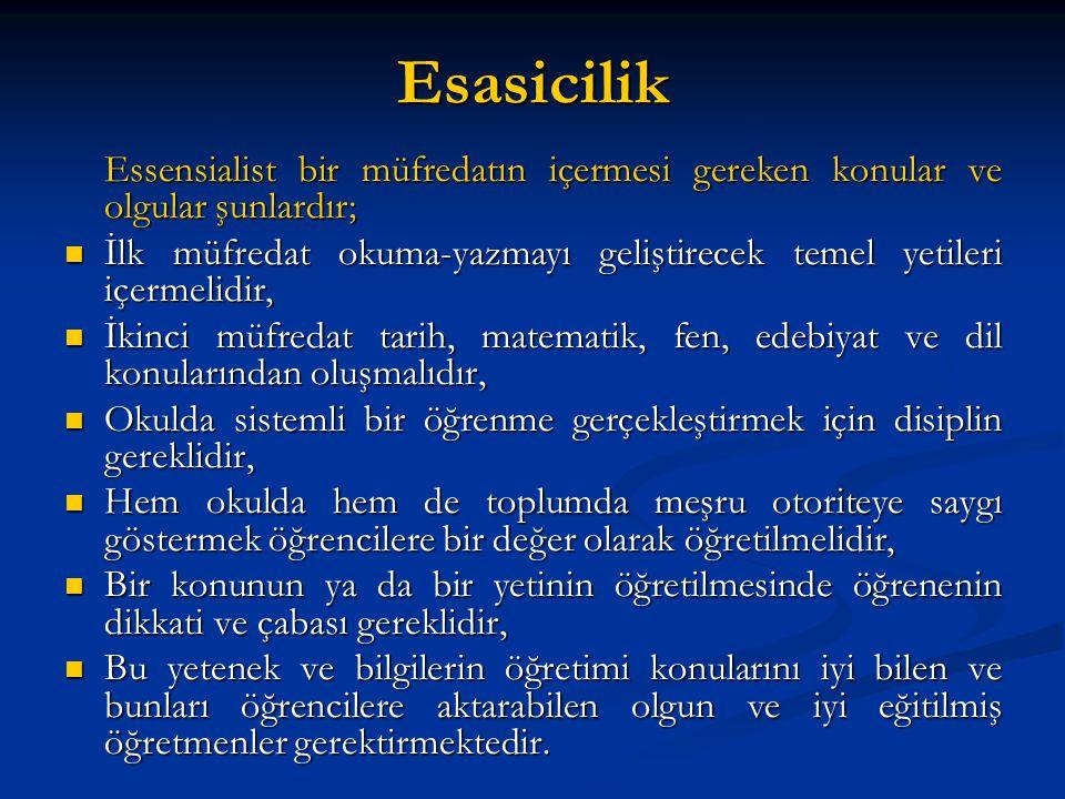 Esasicilik Essensialist bir müfredatın içermesi gereken konular ve olgular şunlardır; İlk müfredat okuma-yazmayı geliştirecek temel yetileri içermelid