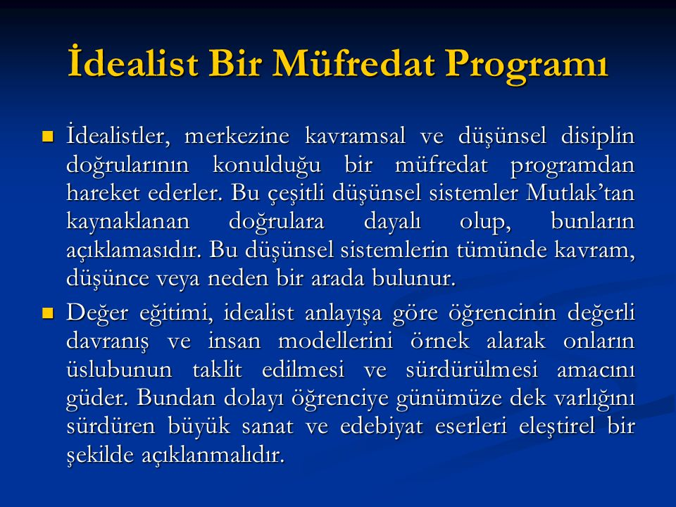 İdealist Bir Müfredat Programı İdealistler, merkezine kavramsal ve düşünsel disiplin doğrularının konulduğu bir müfredat programdan hareket ederler. B