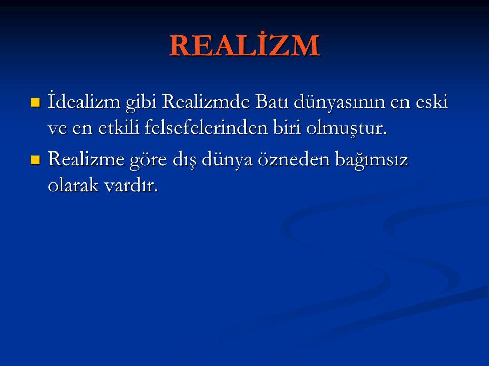 REALİZM İdealizm gibi Realizmde Batı dünyasının en eski ve en etkili felsefelerinden biri olmuştur. İdealizm gibi Realizmde Batı dünyasının en eski ve