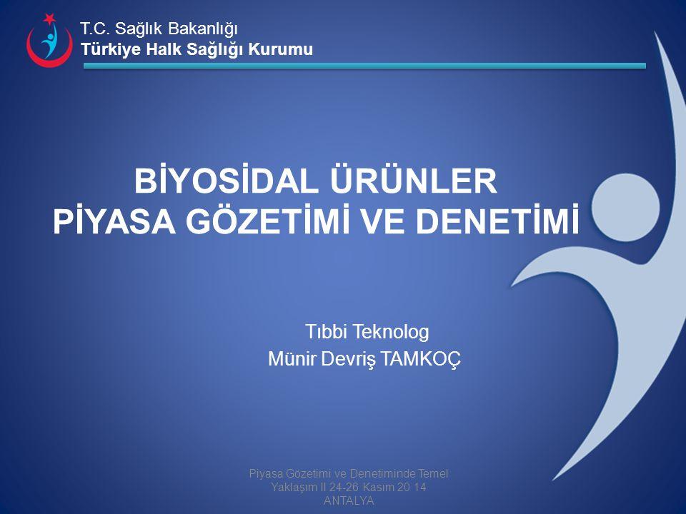 T.C. Sağlık Bakanlığı Türkiye Halk Sağlığı Kurumu BİYOSİDAL ÜRÜNLER PİYASA GÖZETİMİ VE DENETİMİ Tıbbi Teknolog Münir Devriş TAMKOÇ Piyasa Gözetimi ve