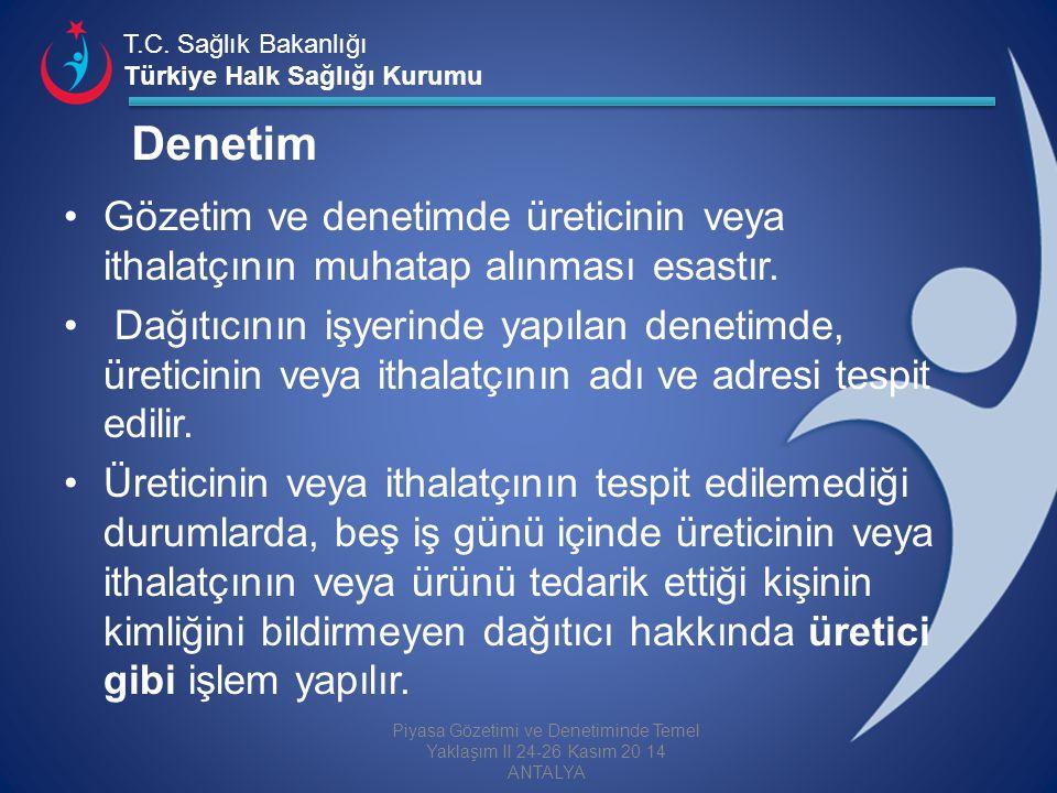 T.C. Sağlık Bakanlığı Türkiye Halk Sağlığı Kurumu Denetim Gözetim ve denetimde üreticinin veya ithalatçının muhatap alınması esastır. Dağıtıcının işye