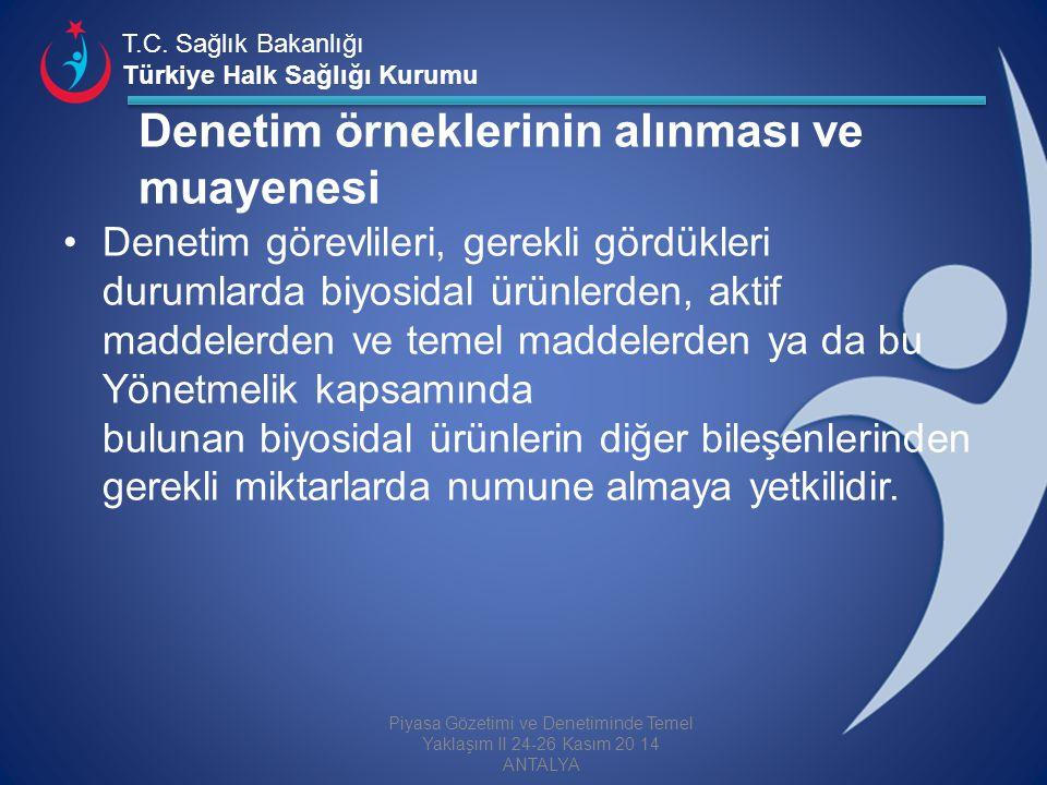 T.C. Sağlık Bakanlığı Türkiye Halk Sağlığı Kurumu Denetim örneklerinin alınması ve muayenesi Denetim görevlileri, gerekli gördükleri durumlarda biyosi