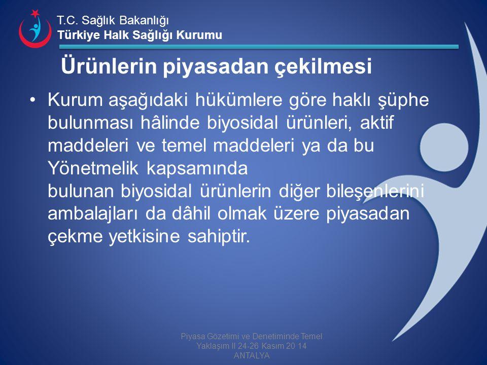 T.C. Sağlık Bakanlığı Türkiye Halk Sağlığı Kurumu Ürünlerin piyasadan çekilmesi Kurum aşağıdaki hükümlere göre haklı şüphe bulunması hâlinde biyosidal