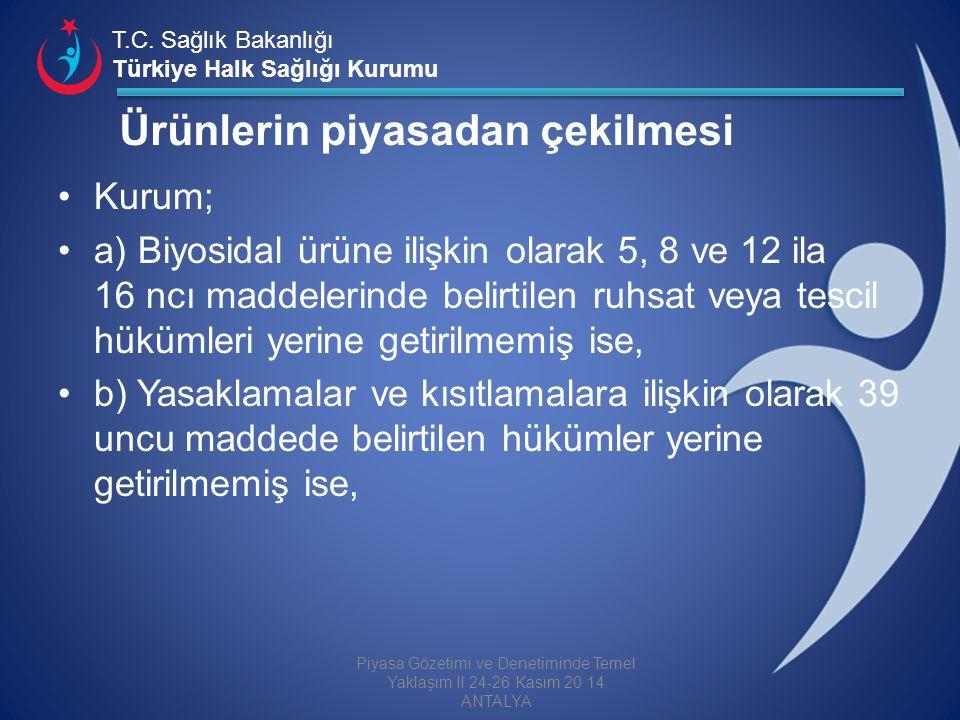 T.C. Sağlık Bakanlığı Türkiye Halk Sağlığı Kurumu Ürünlerin piyasadan çekilmesi Kurum; a) Biyosidal ürüne ilişkin olarak 5, 8 ve 12 ila 16 ncı maddele