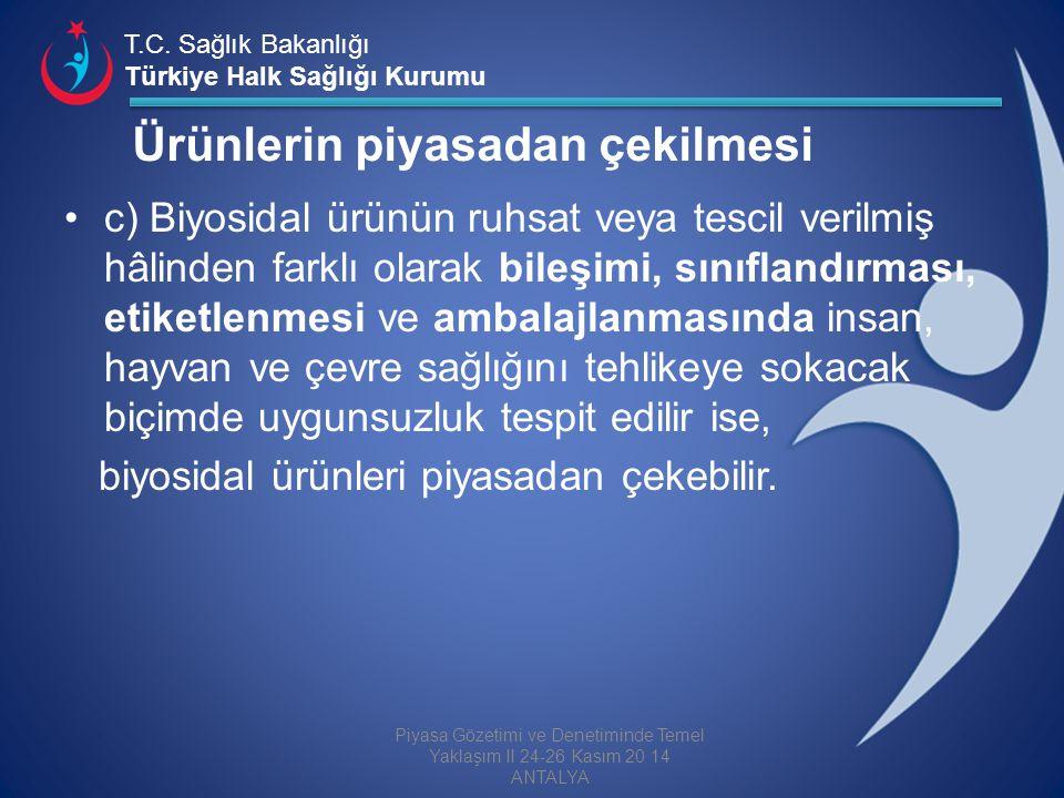 T.C. Sağlık Bakanlığı Türkiye Halk Sağlığı Kurumu Ürünlerin piyasadan çekilmesi c) Biyosidal ürünün ruhsat veya tescil verilmiş hâlinden farklı olarak