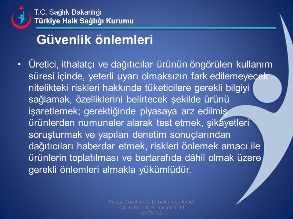 T.C. Sağlık Bakanlığı Türkiye Halk Sağlığı Kurumu Güvenlik önlemleri Üretici, ithalatçı ve dağıtıcılar ürünün öngörülen kullanım süresi içinde, yeterl