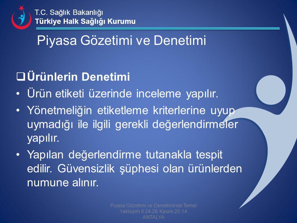 T.C. Sağlık Bakanlığı Türkiye Halk Sağlığı Kurumu Piyasa Gözetimi ve Denetimi  Ürünlerin Denetimi Ürün etiketi üzerinde inceleme yapılır. Yönetmeliği