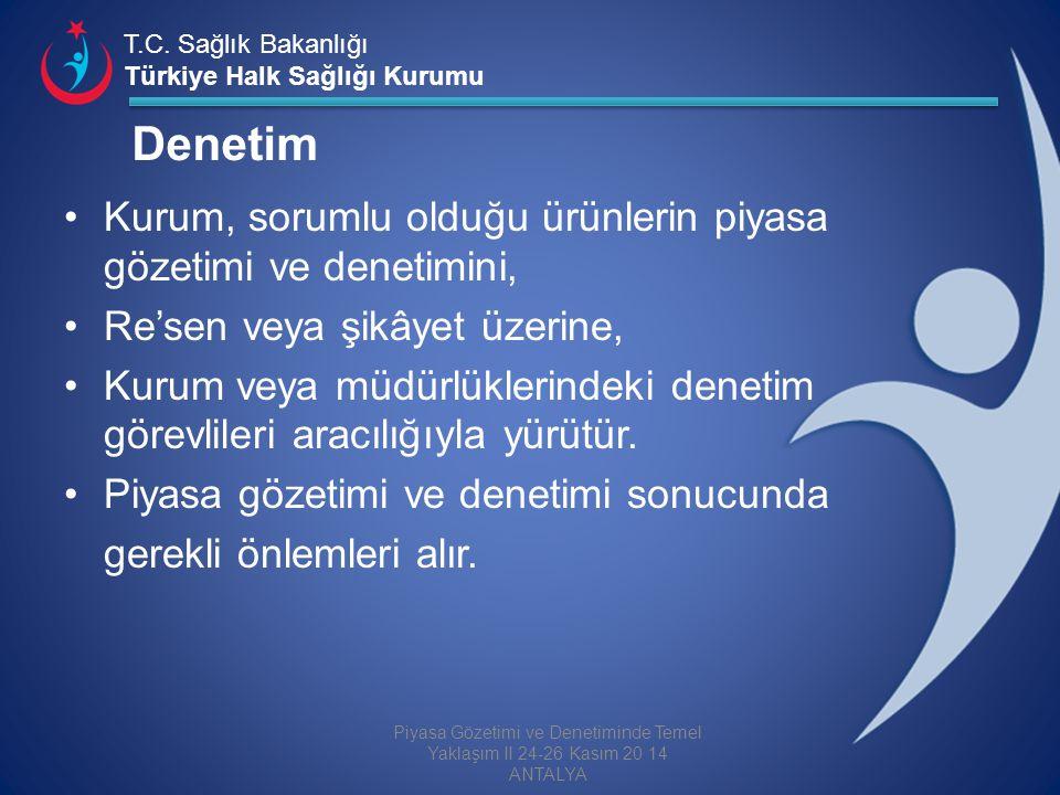 T.C. Sağlık Bakanlığı Türkiye Halk Sağlığı Kurumu Denetim Kurum, sorumlu olduğu ürünlerin piyasa gözetimi ve denetimini, Re'sen veya şikâyet üzerine,