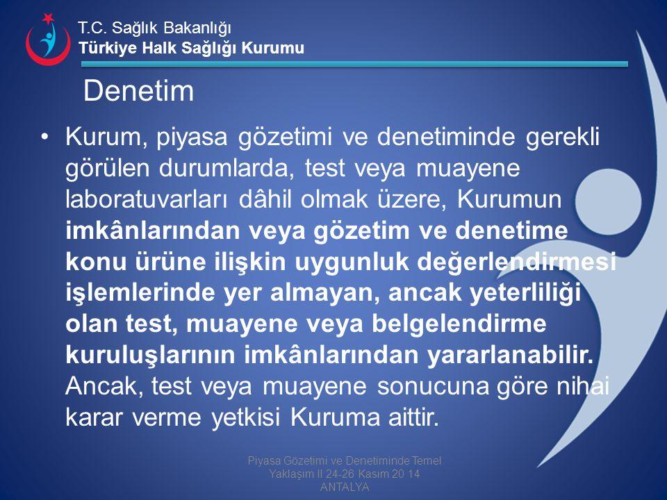 T.C. Sağlık Bakanlığı Türkiye Halk Sağlığı Kurumu Denetim Kurum, piyasa gözetimi ve denetiminde gerekli görülen durumlarda, test veya muayene laboratu