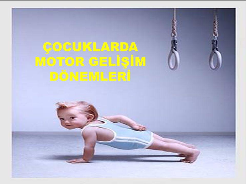 ÇOCUKLARDA MOTOR GELİŞİM DÖNEMLERİ 1